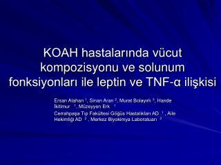 KOAH hastalarında vücut kompozisyonu ve solunum fonksiyonları ile leptin ve TNF- α  ilişkisi