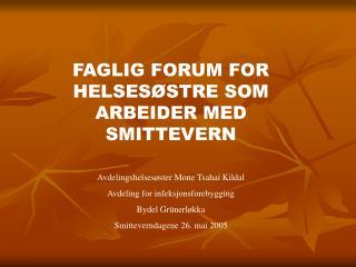 FAGLIG FORUM FOR HELSESØSTRE SOM ARBEIDER MED SMITTEVERN Avdelingshelsesøster Mone Tsahai Kildal