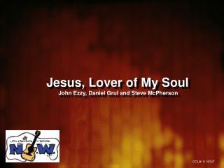 Jesus, Lover of My Soul  John Ezzy, Daniel Grul and Steve McPherson