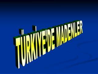 TÜRKİYE'DE MADENLER