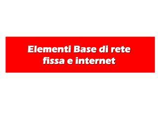 Elementi Base di rete  fissa e internet