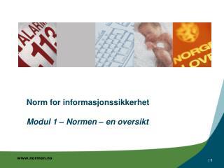 Norm for informasjonssikkerhet  Modul 1   Normen   en oversikt