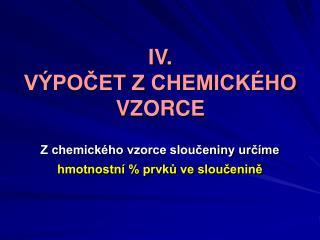 IV.  VÝPOČET Z CHEMICKÉHO VZORCE