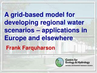 A grid-based model for developing regional water scenarios – applications in Europe and elsewhere
