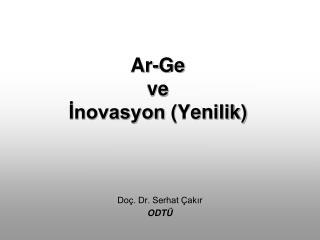 Ar- Ge ve  İnovasyon  (Yenilik)