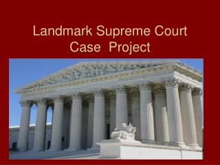 Landmark Supreme Court Case  Project
