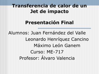 Transferencia de calor de un Jet de impacto  Presentación Final