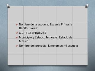 Nombre de la escuela: Escuela Primaria Benito Juárez. C.C.T.: 15EPR0525B