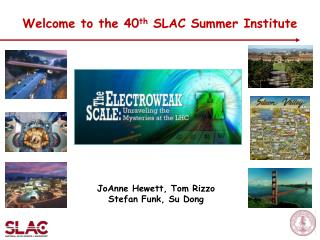 Welcome to the 40 th  SLAC Summer Institute
