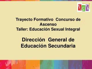 Trayecto Formativo  Concurso de Ascenso Taller: Educación Sexual Integral