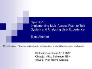 Diplomityöseminaari 9.10.2007 Ohjaaja: Mikko Salminen, NSN  Valvoja: Prof. Raimo Kantola