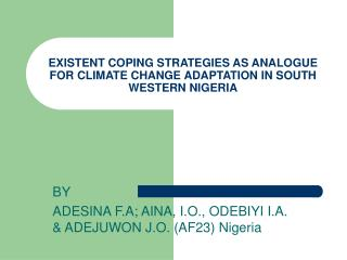 EXISTENT COPING STRATEGIES AS ANALOGUE FOR CLIMATE CHANGE ADAPTATION IN SOUTH WESTERN NIGERIA