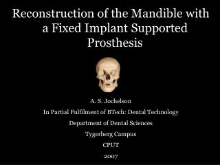 Reconstruction of the Mandible with a Fixed Implant Supported Prosthesis A. S. Jochelson