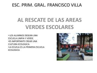 ESC. PRIM. GRAL. FRANCISCO VILLA