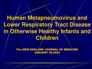 Human Metapneumovirus and Lower Respiratory Tract Disease in Otherwise Healthy Infants and Children   The NEW ENGLAND JO