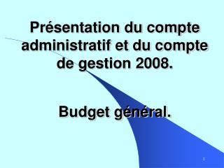 Présentation du compte administratif et du compte de gestion 2008.