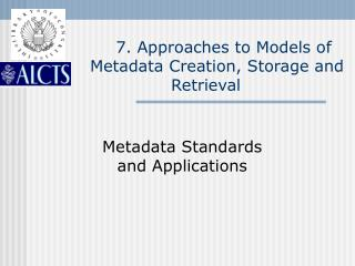 7. Approaches to Models of        Metadata Creation, Storage and Retrieval