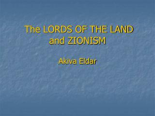 The LORDS OF THE LAND and ZIONISM Akiva Eldar