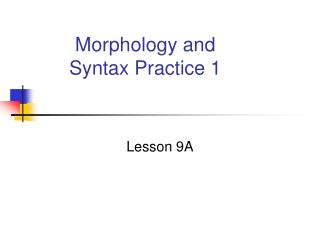 Morphology and   Syntax Practice 1