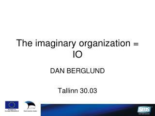 The imaginary organization = IO