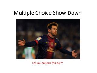 Multiple Choice Show Down