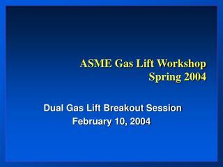 ASME Gas Lift Workshop  Spring 2004