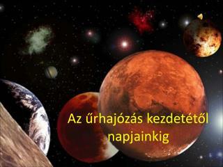 Az űrhajózás kezdetétől napjainkig
