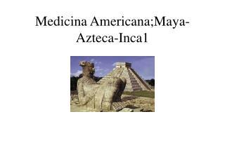Medicina Americana;Maya-Azteca-Inca 1