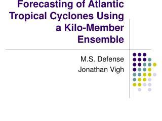 Forecasting of Atlantic Tropical Cyclones Using a Kilo-Member Ensemble