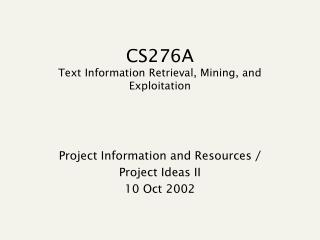 CS276A Text Information Retrieval, Mining, and Exploitation