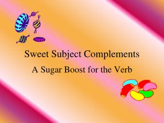 Sweet Subject Complements