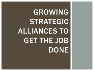 Growing Strategic Alliances to Get the Job Done