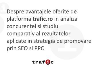 Despre avantajele oferite de platforma  trafic.ro in  analiza  concurentei si studiu