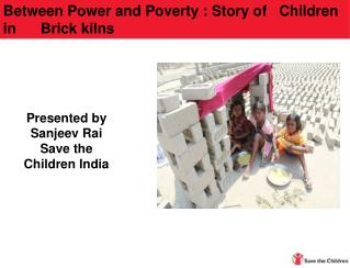 Presented by Sanjeev Rai Save the Children India