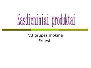 V3 grupės mokinė  Ernesta