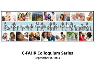 C-FAHR Colloquium Series September 8, 2014