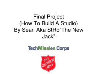 "Final Project (How To Build A Studio) By Sean Aka StRo""The New Jack"""