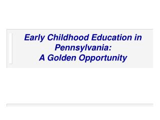 Early Childhood Education in Pennsylvania:  A Golden Opportunity