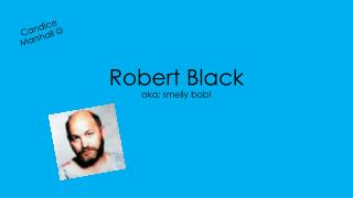 Robert Black aka: smelly bob!
