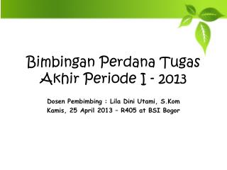 Bimbingan Perdana Tugas Akhir Periode I - 2013