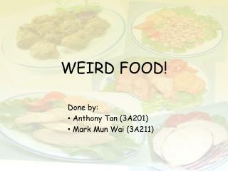 WEIRD FOOD!