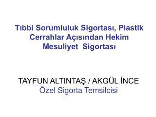 TAYFUN ALTINTAŞ / AKGÜL İNCE Özel Sigorta Temsilcisi