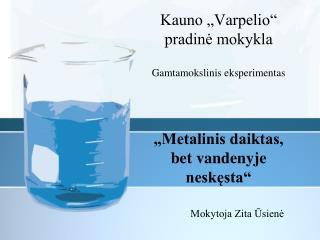 """Kauno """"Varpelio"""" pradinė mokykla Gamtamokslinis eksperimentas"""