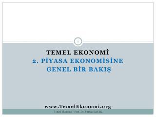 TEMEL EKONOMİ 2. PİYASA  EkonomİSİne GeNEL  BİR BAKIŞ  TemelEkonomi