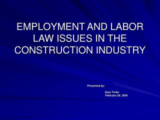 EMPLOYMENT AND LABOR LAW ISSUES IN THE CONSTRUCTION INDUSTRY