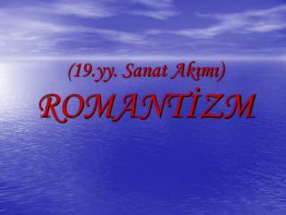 ( 19.yy. Sanat Akımı) ROMANTİZM