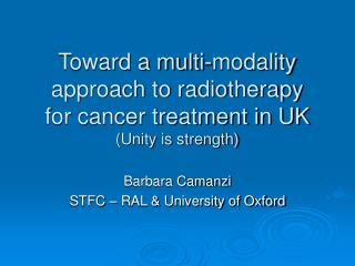 Toward a multi-modality approach to radiotherapy for cancer treatment in UK (Unity is strength)