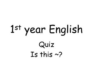 1 st  year English