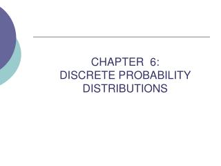 CHAPTER  6: DISCRETE PROBABILITY DISTRIBUTIONS