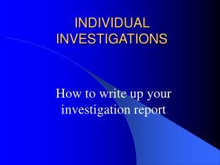 INDIVIDUAL INVESTIGATIONS